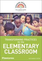 Engaging Research Transforming Practices for the Elementary Classroom