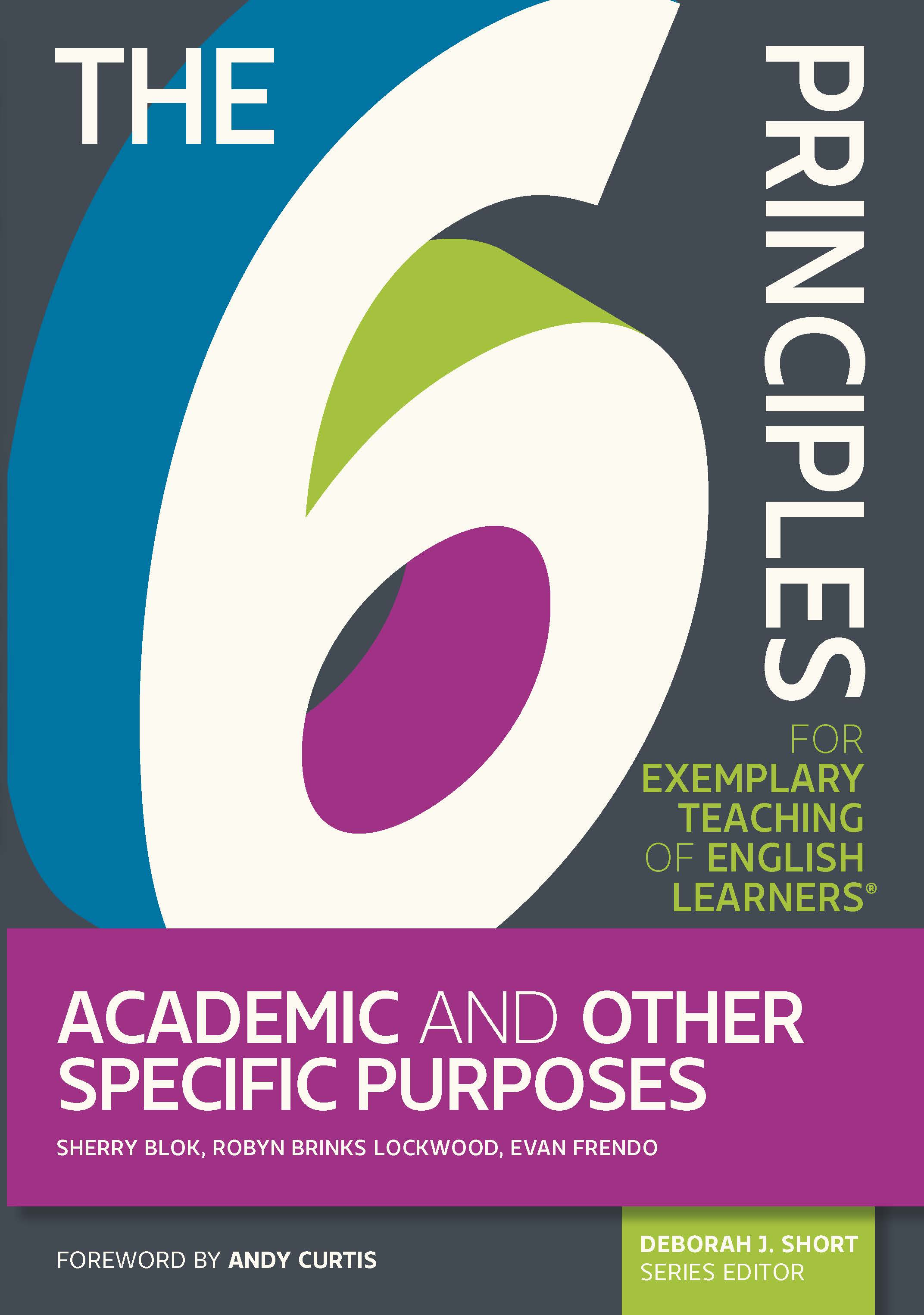The 6 Ps: Academic and Specific Purposes by Sherry Blok, Evan Frendo, Robyn Brinks Lockwood, Authors and Deborah J. Short, Series Editor
