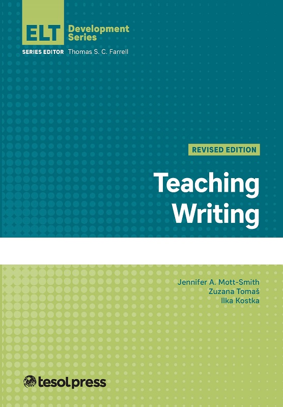Teaching Writing, Revised by Zuzana Tomas, Ilka Kostka, and Jennifer A. Mott-Smith