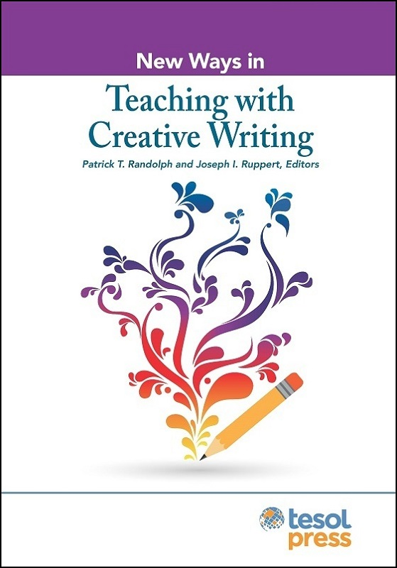 New Ways in Teaching with Creative Writing by Patrick T. Randolph and Joseph Ruppert, Editors